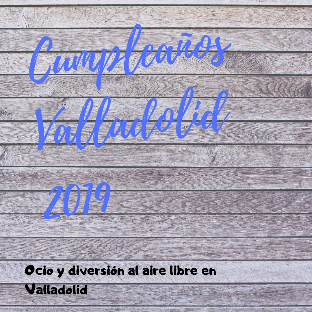 Cumpleaños Valladolid 2019